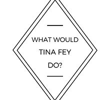 What would Tina Fey do? by marisax74
