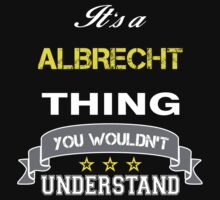 ALBRECHT It's thing you wouldn't understand !! - T Shirt, Hoodie, Hoodies, Year, Birthday  by novalac3