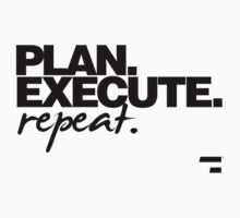 Plan Execute Repeat by STOPNOWHERE