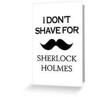 Sherlock - I Don't Shave for Sherlock Holmes Greeting Card