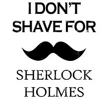 Sherlock - I Don't Shave for Sherlock Holmes Photographic Print
