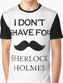 Sherlock - I Don't Shave for Sherlock Holmes Graphic T-Shirt
