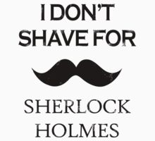 Sherlock - I Don't Shave for Sherlock Holmes One Piece - Long Sleeve