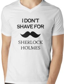 Sherlock - I Don't Shave for Sherlock Holmes Mens V-Neck T-Shirt