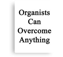 Organists Can Overcome Anything  Canvas Print