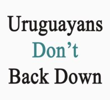 Uruguayans Don't Back Down  by supernova23