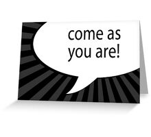 come as you are! Greeting Card