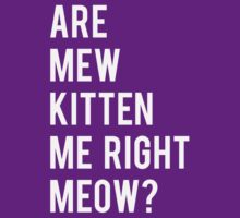 Are Mew Kitten Me Right Meow? by LivelyLexie