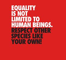Equality is not limited to human beings Unisex T-Shirt
