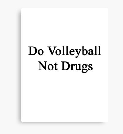 Do Volleyball Not Drugs  Canvas Print