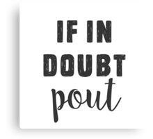 When in doubt, pout Canvas Print