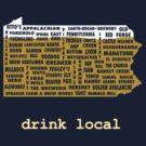 Drink Local (PA) by uncmfrtbleyeti