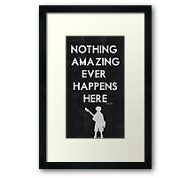 Nothing Amazing Ever Happens Here Framed Print