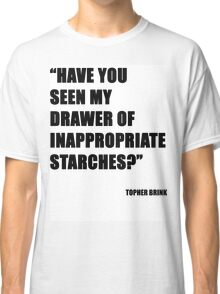 Have you seen my drawer of inappropriate starches? Classic T-Shirt
