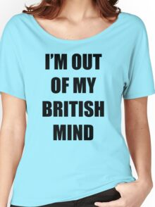 Out of my British mind Women's Relaxed Fit T-Shirt