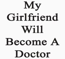 My Girlfriend Will Become A Doctor  by supernova23