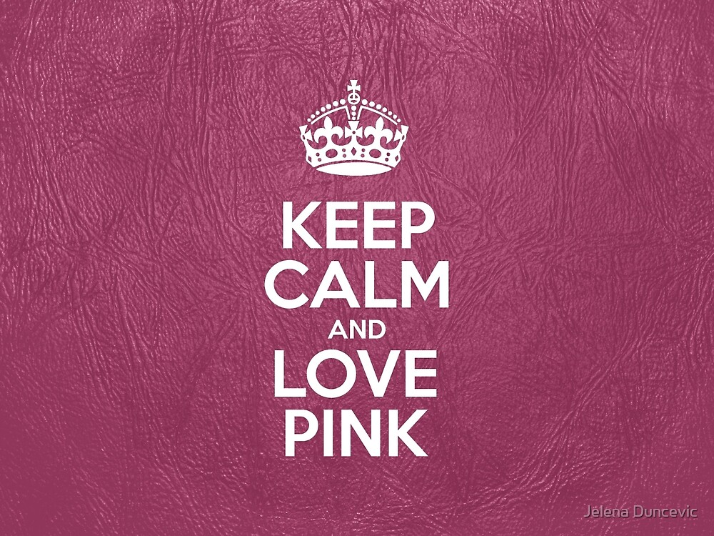 Keep Calm and Love Pink - Pink Leather by sitnica