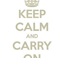Keep Calm And Carry On - WHITE Original by Funnyquotations