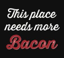 This place needs more bacon by BostonTeeParty