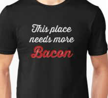 This place needs more bacon Unisex T-Shirt