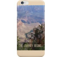 Where the trail ends... The journey begins... iPhone Case/Skin