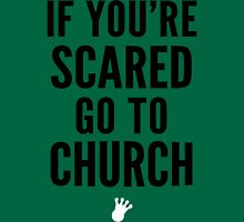 If You're Scared Go To Church | FreshTS Unisex T-Shirt