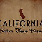 California Better Than Bacon by flobaby