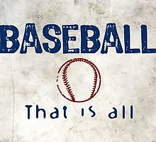 Baseball That Is All by House Of Flo