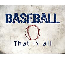 Baseball That Is All Photographic Print