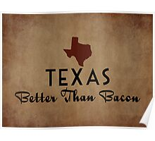 Texas Better Than Bacon Poster