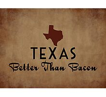 Texas Better Than Bacon Photographic Print