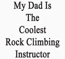 My Dad Is The Coolest Rock Climbing Instructor  by supernova23