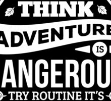 Think adventure is dangerous try routine it's lethal - Inspirational Quote Sticker