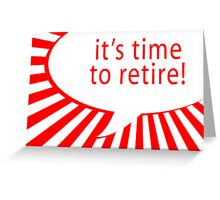 it's time to retire Greeting Card