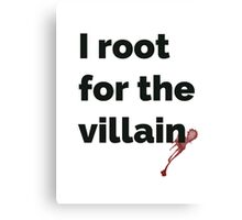 I root for the villain Canvas Print