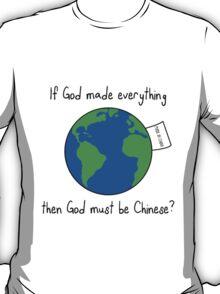 If God made everything, then God must be Chinese? T-Shirt