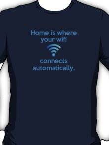 Home is where your wifi connects automatically. T-Shirt
