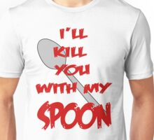 i'll kill you with my spoon Unisex T-Shirt