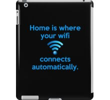 Home is where your wifi connects automatically. iPad Case/Skin