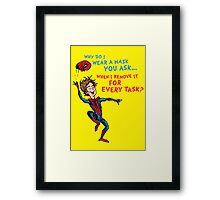 Why Do I Wear A Mask, You Ask? Framed Print