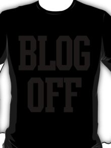 Blog Off T-Shirt