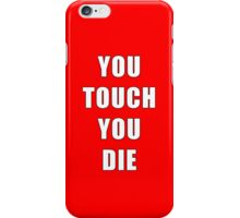 You touch, You die! iPhone Case/Skin