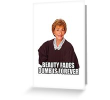 Beauty Fades Dumb is Forever Greeting Card