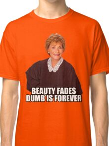 Beauty Fades Dumb is Forever Classic T-Shirt