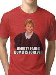 Beauty Fades Dumb is Forever Tri-blend T-Shirt