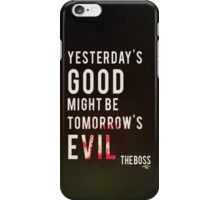 Yesterday's Good Might be Tomorrow's Evil iPhone Case/Skin