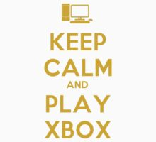 Keep Calm and Play Xbox by WeWantThat