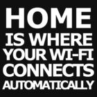 Home is where your wi-fi connects automatically (White text) by FOEMerch