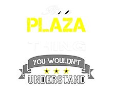 PLAZA It's thing you wouldn't understand !! - T Shirt, Hoodie, Hoodies, Year, Birthday  Photographic Print