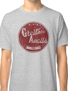 Greatness awaits you Classic T-Shirt